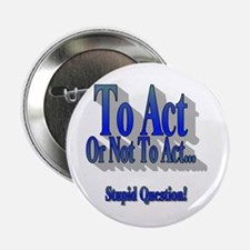 To Act or Not To Act Button