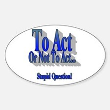To Act or Not To Act Oval Decal