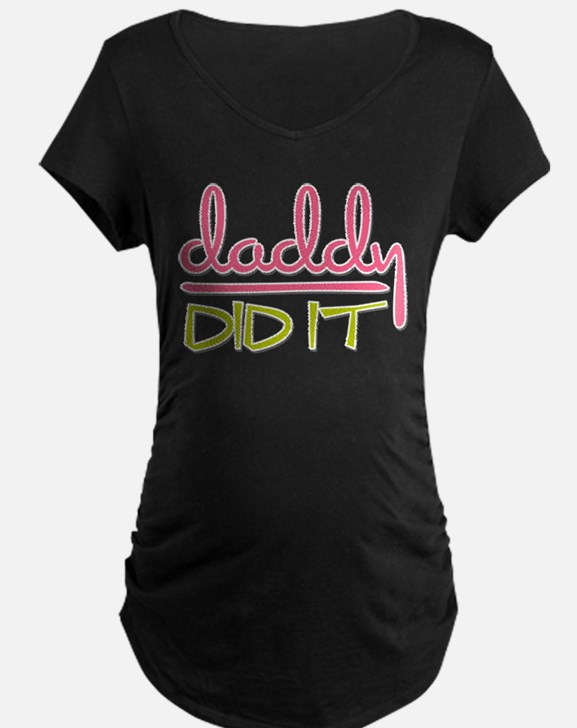 Daddy Did It Maternity T-Shirt