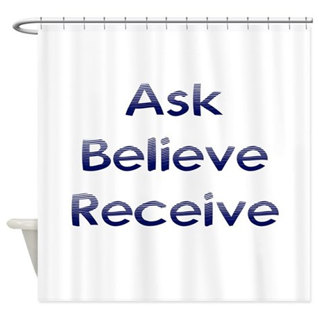 Ask Believe Receive Shower Curtain