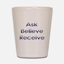 Ask Believe Receive Shot Glass