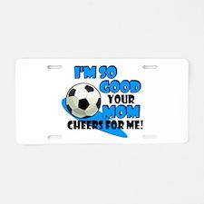 So Good - Soccer Aluminum License Plate