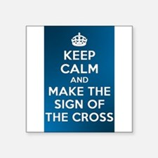 KEEP CALM - MAKE THE SIGN OF THE CROSS Square Stic