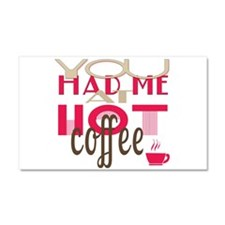 You Had Me at Hot Coffee Car Magnet 20 x 12