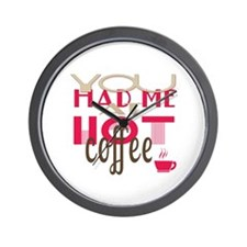 You Had Me at Hot Coffee Wall Clock