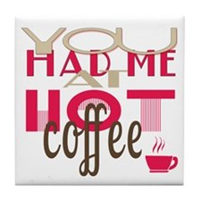 You Had Me at Hot Coffee Tile Coaster