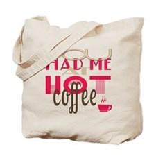 You Had Me at Hot Coffee Tote Bag