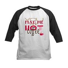 You Had Me at Hot Coffee Tee