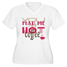 You Had Me at Hot Coffee T-Shirt