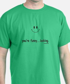 youre funny looking T-Shirt