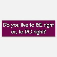 BE right or DO right Bumper Bumper Sticker