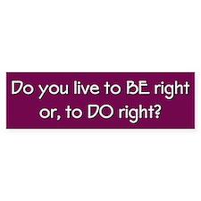 BE right or DO right Bumper Sticker