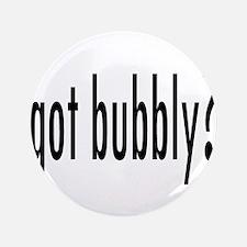 "gotBubbly.png 3.5"" Button"