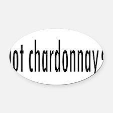 got chardonnay.png Oval Car Magnet