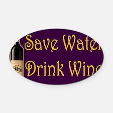 SaveWaterDrinkWine3.PNG Oval Car Magnet