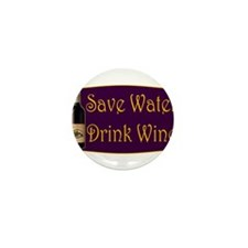 SaveWaterDrinkWine3.PNG Mini Button (10 pack)