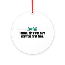 Born Again? No thanks. Ornament (Round)
