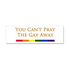 You Can't Pray The Gay Away Car Magnet 10 x 3