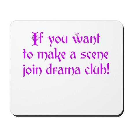 Drama Club - If you want to make a scene Mousepad