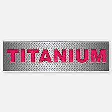I am Titanium Bumper Bumper Sticker