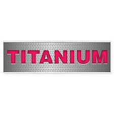 I am Titanium Bumper Sticker