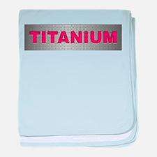 I am Titanium baby blanket