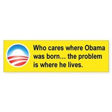 WHO CARES WHERE OBAMA WAS BORN....png Bumper Stickers