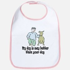 MY DOG IS BETTER THAN YOUR DO Bib