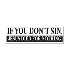 If you don't sin, Jesus died for nothing. Car Magn