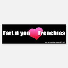 """""""Fart if you [LOVE] Frenchies"""" Bumper Bumper Bumper Sticker"""