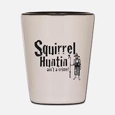 Squirrel Huntin aint a Crime! Shot Glass