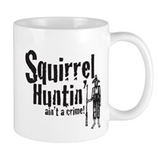 Squirrel Huntin aint a Crime! Mug