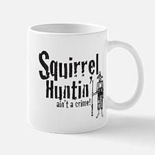 Squirrel Huntin aint a Crime! Mug