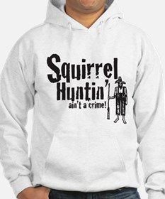 Squirrel Huntin aint a Crime! Hoodie