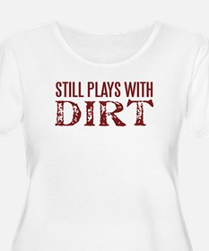 Still Plays with Dirt Women's Plus Size Shirt