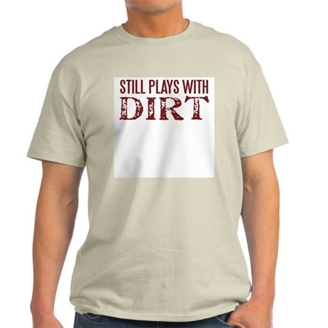 Still Plays with Dirt Mens Shirt