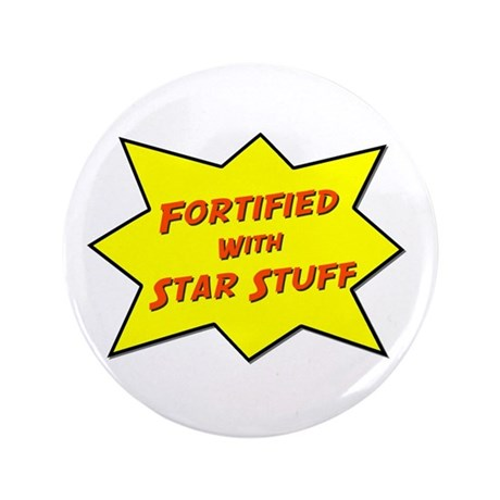 """Fortified With Star Stuff 3.5"""" Button"""