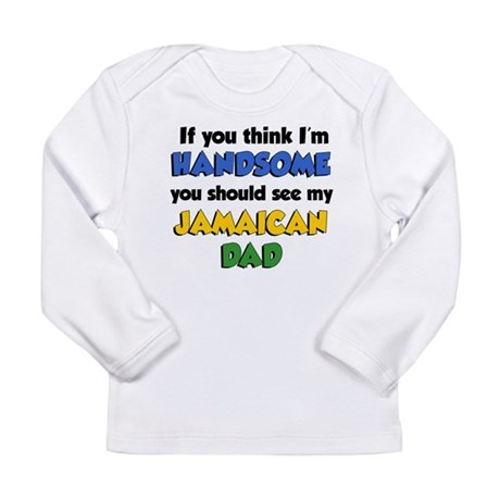 Think Im Handsome Jamaican Dad Long Sleeve Infant