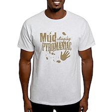 Mud Slinging Pyromaniac T-Shirt
