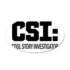 CSI: Cool Story Investigator Oval Car Magnet