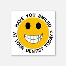 "Smiled At Your Dentist Today? Square Sticker 3"" x"