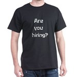 Are you hiring Dark T-Shirt