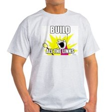 BUILD ALL THE LINKS T-Shirt