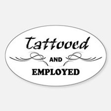 Tattooed and Employed Sticker (Oval)