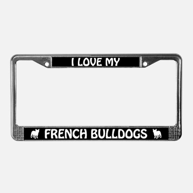 I Love My French Bulldogs (PLURAL) License Frame