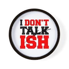 I Dont Talk ISH Wall Clock