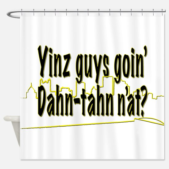 Yinz guys... Shower Curtain