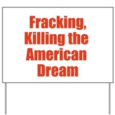 Fracking, Killing the American Dream Yard Sign