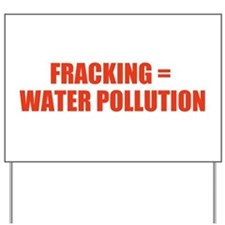 Fracking = Water Pollution Yard Sign