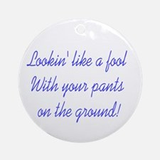 Pants On The Ground - Ornament (Round)